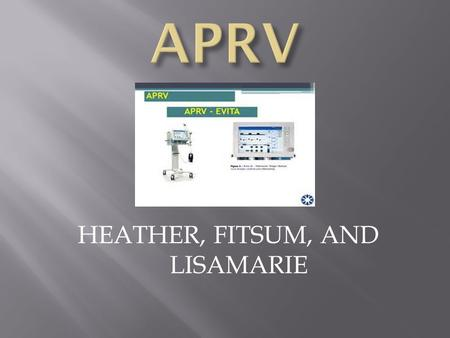 HEATHER, FITSUM, AND LISAMARIE.  APRV was described initially by Stock and Downs in 1987 as a continuous positive airway pressure (CPAP) with an intermittent.