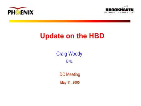 Update on the HBD Craig Woody BNL DC Meeting May 11, 2005.