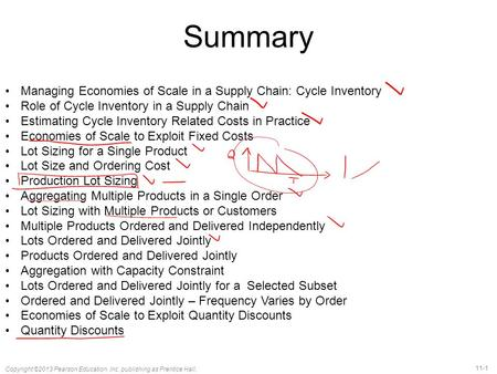 11-1 Copyright ©2013 Pearson Education, Inc. publishing as Prentice Hall. Managing Economies of Scale in a Supply Chain: Cycle Inventory Role of Cycle.