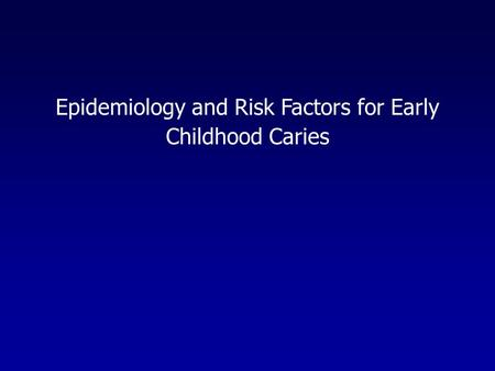Epidemiology and Risk Factors for Early Childhood Caries.