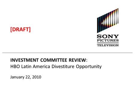 INVESTMENT COMMITTEE REVIEW: HBO Latin America Divestiture Opportunity January 22, 2010 [DRAFT]