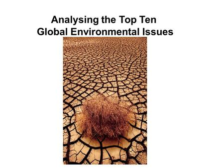 Analysing the Top Ten Global Environmental Issues.