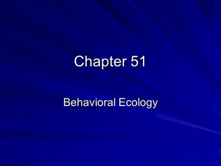 Chapter 51 Behavioral Ecology.