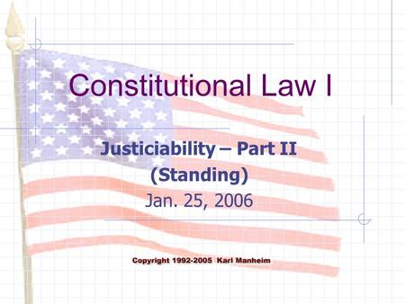 Constitutional Law I Justiciability – Part II (Standing) Jan. 25, 2006.