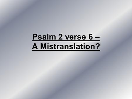 Psalm 2 verse 6 – A Mistranslation?. Psalm 2: 1 Why do the gentiles rage, a And the peoples meditate emptiness? 2 The sovereigns of the earth take their.