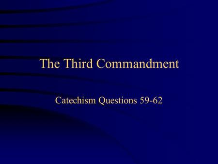 The Third Commandment Catechism Questions 59-62. Want to… …or have to?