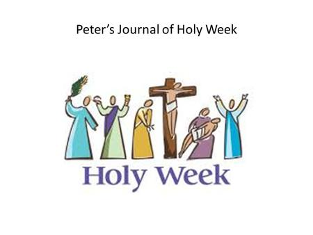Peter's Journal of Holy Week. Thursday Last Supper Jesus washes feet.