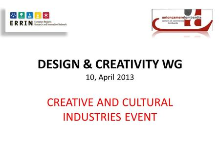 DESIGN & CREATIVITY WG 10, April 2013 CREATIVE AND CULTURAL INDUSTRIES EVENT.