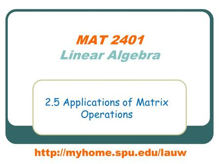 MAT 2401 Linear Algebra 2.5 Applications of Matrix Operations