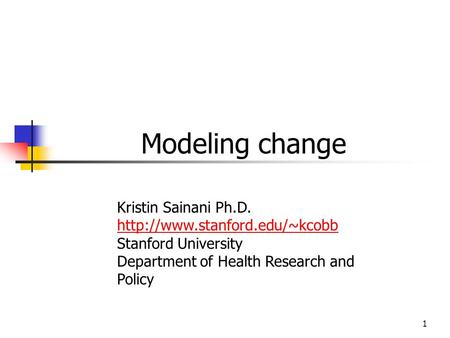 1 Modeling change Kristin Sainani Ph.D.  Stanford University Department of Health Research and Policy