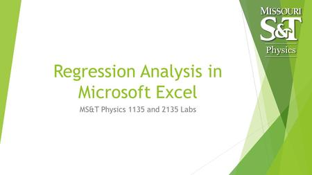 Regression Analysis in Microsoft Excel MS&T Physics 1135 and 2135 Labs.