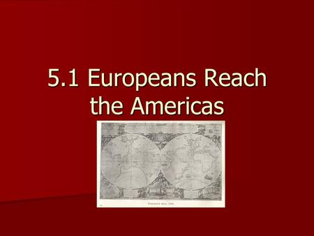 5.1 Europeans Reach the Americas. Asian Spices and Chinese Silks Europeans wanted Asian trade goods – fine silks for clothing and spices to preserve and.