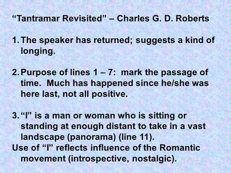 """Tantramar Revisited"" – Charles G. D. Roberts 1.The speaker has returned; suggests a kind of longing. 2.Purpose of lines 1 – 7: mark the passage of time."