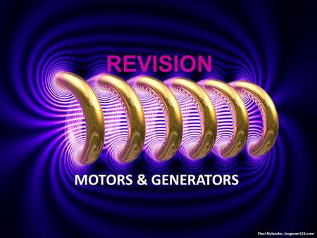 REVISION MOTORS & GENERATORS. ELECTRODYNAMICS Study of the relationship between electricity, magnetism and mechanical phenomena ELECTROMAGNETIC INDUCTION.