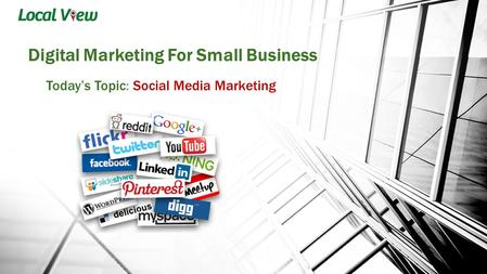 Digital Marketing For Small Business Today's Topic: Social Media Marketing.