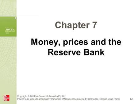 Copyright  2011 McGraw-Hill Australia Pty Ltd PowerPoint slides to accompany Principles of Macroeconomics 3e by Bernanke, Olekalns and Frank 7-1 Chapter.