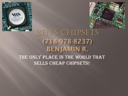 The Only Place in The World that sells Cheap Chipsets!