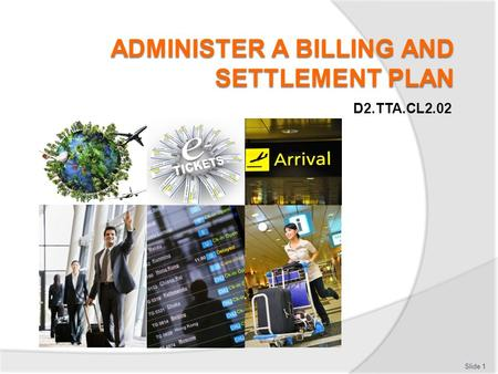 D2.TTA.CL2.02 Slide 1. Subject elements Slide 2 Comply with IATA BSP agents' remittance procedures Comply with IATA BSP reporting procedures Identify.
