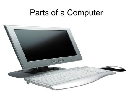 Parts of a Computer Computer Hardware Hardware refers to the physical parts that make up the computer. Let's name the computer hardware parts that we.