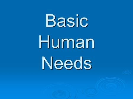 Basic Human Needs. Abraham Maslow  Famous Psychologist  Most known for his theory of basic human needs.  He theorized that a specific series of needs.