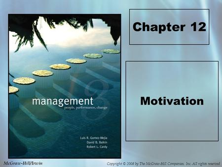 Copyright © 2008 by The McGraw-Hill Companies, Inc. All rights reserved McGraw-Hill/Irwin Chapter 12 Motivation.