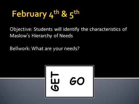 Objective: Students will identify the characteristics of Maslow's Hierarchy of Needs Bellwork: What are your needs?
