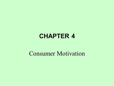 CHAPTER 4 Consumer Motivation. Figure 4.1 Model of the Motivation Process Learning Unfulfilled needs wants, and desires Tension Goal or need fulfillment.