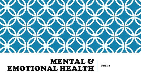 MENTAL & EMOTIONAL HEALTH UNIT 2. HAVING POSITIVE EMOTIONAL/ EMOTIONAL HEALTH… Means you can manage your emotions in a healthy way & deal with the demands.