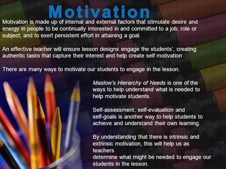Motivation is made up of internal and external factors that stimulate desire and energy in people to be continually interested in and committed to a job,
