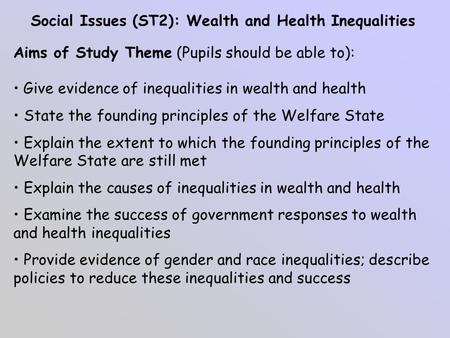 Social Issues (ST2): Wealth and Health Inequalities Aims of Study Theme (Pupils should be able to): Give evidence of inequalities in wealth and health.