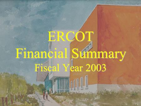 ERCOT Financial Summary Fiscal Year 2003. 2 ERCOT Financial Snapshot Preliminary - Unaudited.