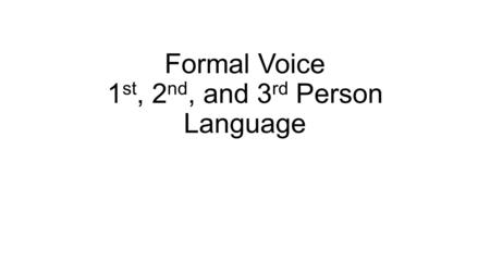 Formal Voice 1 st, 2 nd, and 3 rd Person Language.