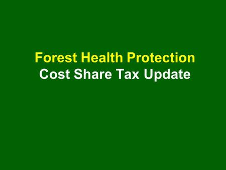 Forest Health Protection Cost Share Tax Update. Dr. Linda Wang National Forest Tax Specialist USDA Forest Service