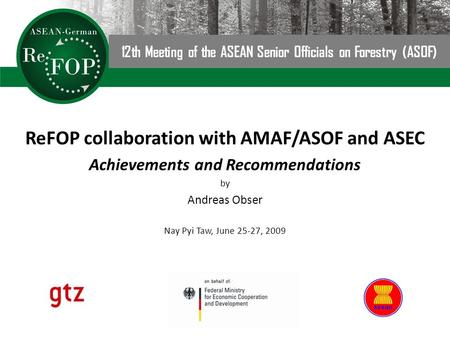 12 th Meeting of the ASEAN Senior Officials on Forestry (ASOF) ReFOP collaboration with AMAF/ASOF and ASEC Achievements and Recommendations by Andreas.