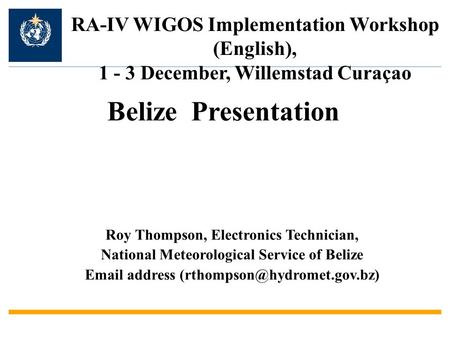 Roy Thompson, Electronics Technician, National Meteorological Service of Belize  address RA-IV WIGOS Implementation Workshop.