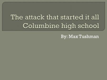 By: Max Tushman.  Eric Harris and Dylan Klebold  Columbine high school in Littleton, Colorado.