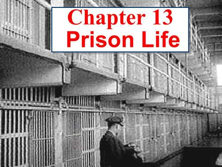 © 2003 Prentice Hall, Inc. 1 Chapter 13 Prison Life.
