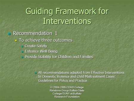 © 2004-2005 CDHS College Relations Group Buffalo State College/SUNY at Buffalo Research Foundation Guiding Framework for Interventions Recommendation 1.