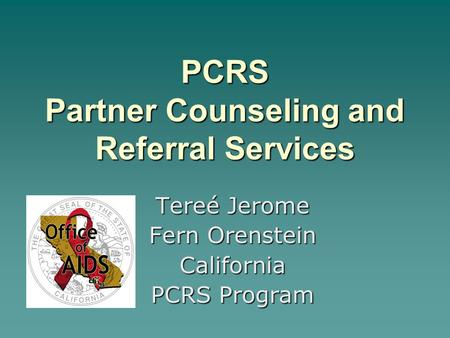 PCRS Partner Counseling and Referral Services Tereé Jerome Fern Orenstein California PCRS Program.
