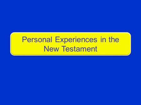 Personal Experiences in the New Testament. 2 The Great Commission mentions certain things that must be personally experienced by those who would be saved.