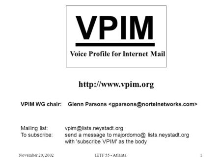 November 20, 2002IETF 55 - Atlanta1 VPIM Voice Profile for Internet Mail  Mailing list: To subscribe: send.