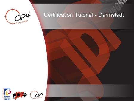 To Certification Tutorial - Darmstadt. to 2 JDF Certification Background Product certification –Exclusive agreement with CIP4 –Started certifying in 2006.