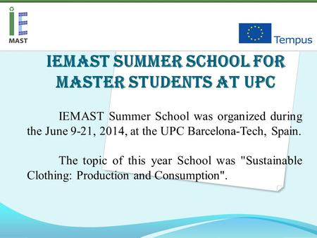 IEMAST Summer School for master students at UPC IEMAST Summer School was organized during the June 9-21, 2014, at the UPC Barcelona-Tech, Spain. The topic.