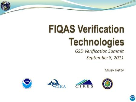 FIQAS Verification Technologies GSD Verification Summit September 8, 2011 Missy Petty.