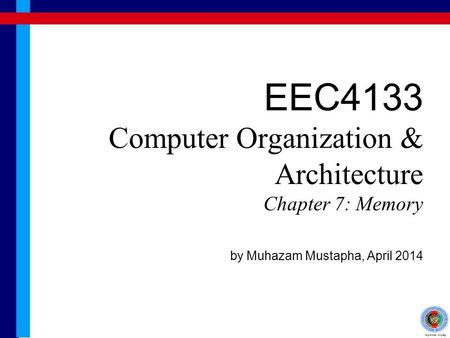 EEC4133 Computer Organization & Architecture Chapter 7: Memory by Muhazam Mustapha, April 2014.