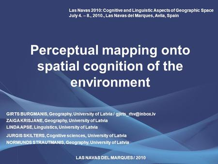 Perceptual mapping onto spatial cognition of the environment Las Navas 2010: Cognitive and Linguistic Aspects of Geographic Space July 4. – 8., 2010.,