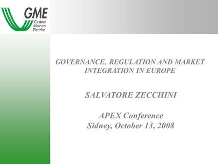 GOVERNANCE, REGULATION AND MARKET INTEGRATION IN EUROPE SALVATORE ZECCHINI APEX Conference Sidney, October 13, 2008.