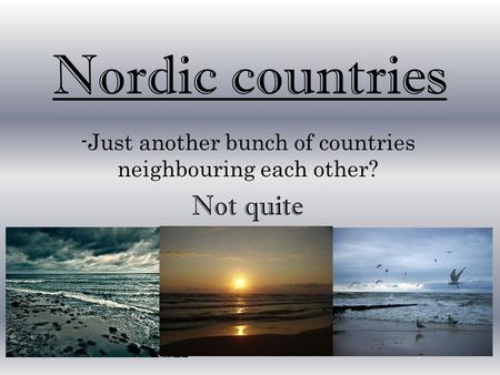 Nordic countries -Just another bunch of countries neighbouring each other? Not quite.
