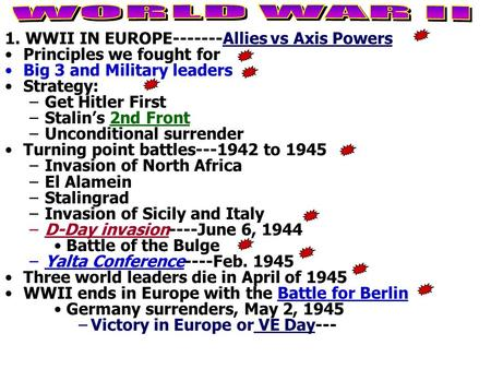 1. WWII IN EUROPE-------Allies vs Axis Powers Principles we fought for Big 3 and Military leaders Strategy: –Get Hitler First –Stalin's 2nd Front –Unconditional.
