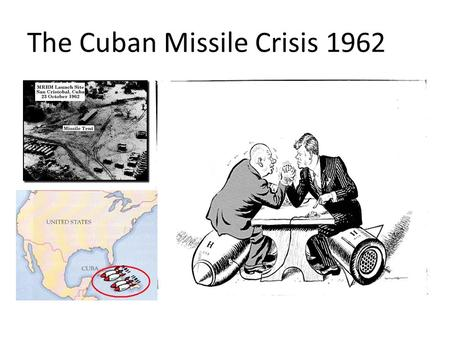 The Cuban Missile Crisis 1962. Bay of Pigs Pres. Eisenhower sets plan to help Cuban refugees regain power-- called for invasion of Cuba When Kennedy.